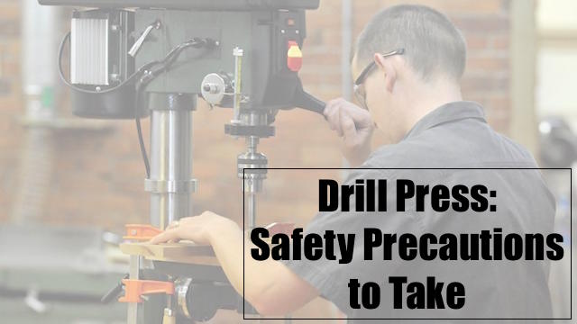 Safety Precautions when using drill press