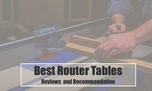 Best Router Table Reviews 2018 – Do NOT Buy Before Reading This!